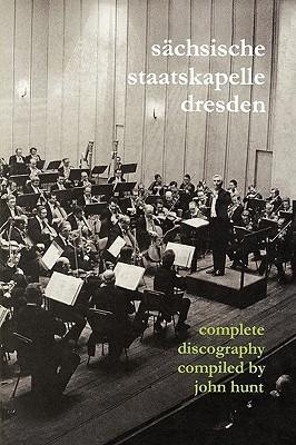 Sachsische Staatskapelle Dresden. Complete Discography. [2002] (Sachsische Staatskapelle). John Hunt
