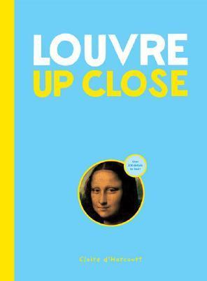 Louvre Up Close Claire dHarcourt