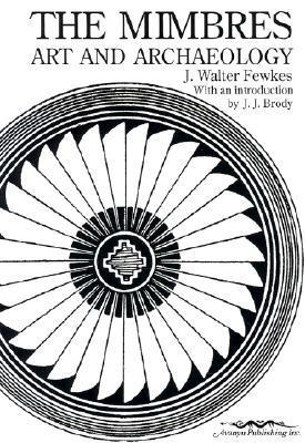 The Mimbres: Art and Archaeology Jesse Walter Fewkes