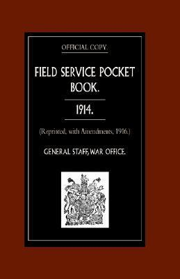 Field Service Pocket Book 1914 (Reprinted, with Amendments, 1916.) War Office August 1914 General Staff
