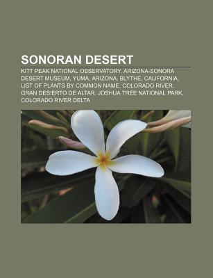 Sonoran Desert: Kitt Peak National Observatory, Arizona-Sonora Desert Museum, Yuma, Arizona, Blythe, California, List of Plants Com by Source Wikipedia