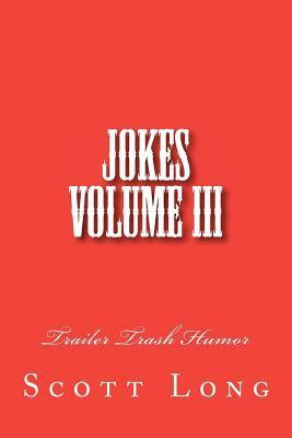 Jokes Volume III: Trailer Trash Humor  by  Scott Long
