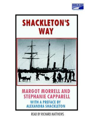 Shackletons Way Leadership Lessons from the Great Antarctic Explorer  by  Margot Morrell