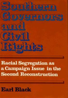 Southern Governors and Civil Rights: Racial Segregation as a Campaign Issue in the Second Reconstruction Earl Black