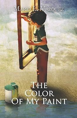 The Color of My Paint  by  Mario L. Vázquez