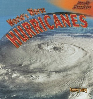Worlds Worst Hurricanes  by  Janey Levy