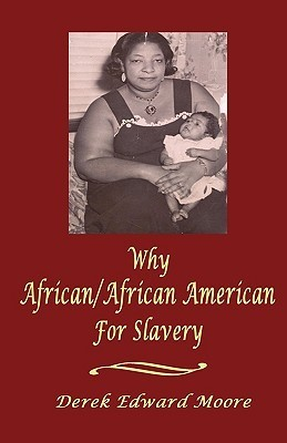 Why African/African American for Slavery  by  Derek Edward Moore