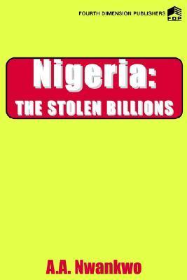Nigeria. the Stolen Billions Agwuncha Nwankwo