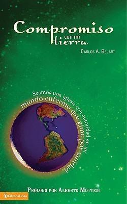 Mi Compromiso Con la Tierra: Seamos una Iglesia Con Autoridad en un Mundo Enfermo Que Gime Por Sanidad  by  Carols A. Belart