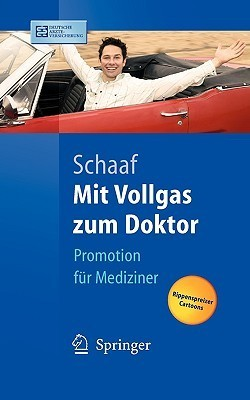 Mit Vollgas zum Doktor: Promotion für Mediziner  by  Christian P. Schaaf