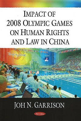 Impact of 2008 Olympic Games on Human Rights and Law in China. Joh N. Garrison, Editor United States