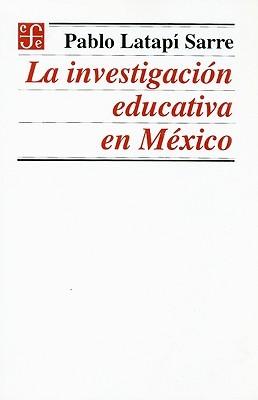 La Investigacion Educativa En Mexico  by  Pablo Latapi Sarre