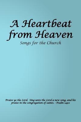 A Heartbeat from Heaven Leland R. Fleming