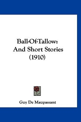 Ball-Of-Tallow: And Short Stories (1910)  by  Guy de Maupassant