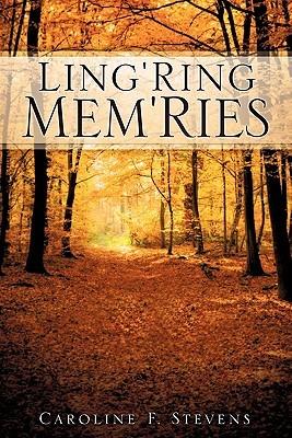 Lingring Memries  by  Caroline F. Stevens