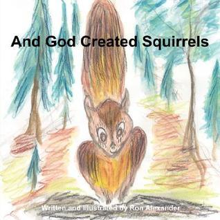 And God Created Squirrels Ron Alexander