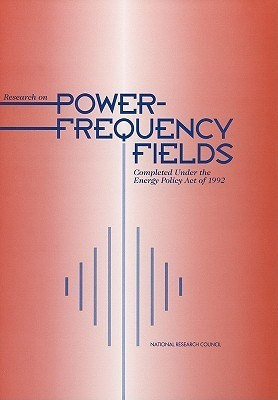Research on Power-Frequency Fields Completed Under the Energy Policy Act of 1992 Committee to Review the Research Activit
