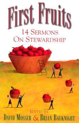 First Fruits: 14 Sermons On Stewardship  by  David N. Mosser