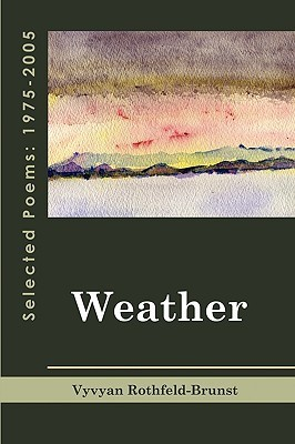 Weather: Selected Poems 1975-2005  by  Vyvyan Rothfeld-Brunst