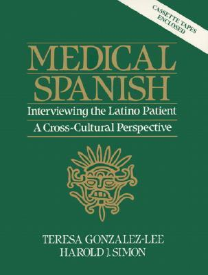 Medical Spanish: Interviewing the Latino Patient - A Cross Cultural Perspective [With Cassette]  by  Teresa Gonzalez-Lee