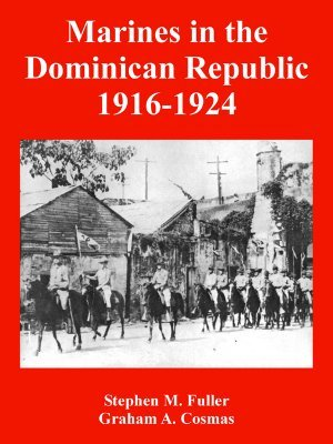Marines in the Dominican Republic 1916-1924  by  Stephen M. Fuller