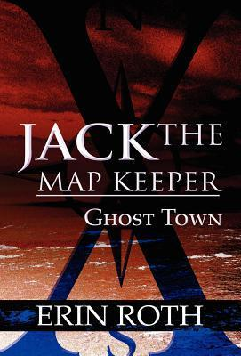 Jack the Map Keeper: Ghost Town  by  Erin Roth