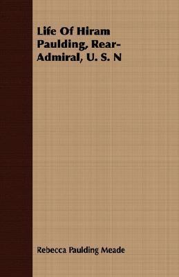 Life of Hiram Paulding, Rear-Admiral, U. S. N  by  Rebecca Paulding Meade