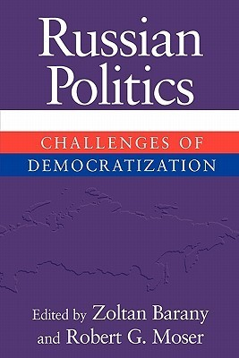 Russian Politics: Challenges of Democratization Zoltan Barany