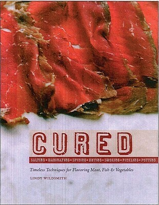 Cured: Slow Techniques for Flavoring Meat, Fish and Vegetables  by  Lindy Wildsmith