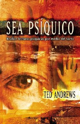 Sea Psiquico: Realice Lecturas Psiquicas Por Medio del Tacto = How to Do Psychic Readings Through Touch  by  Ted Andrews