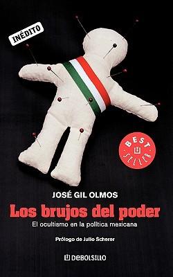 Los brujos del poder: El ocultismo en la política mexicana  by  José Gil Olmos
