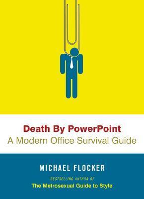 Death  by  PowerPoint: A Modern Office Survival Guide by Michael Flocker