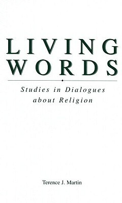 Living Words: Studies in Dialogues about Religion  by  Terence J. Martin
