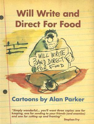 Will Write and Direct for Food  by  Alan Parker