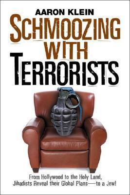 Schmoozing with Terrorists: From Hollywood to the Holy Land, Jihadists Reveal Their Global Plans--To a Jew!  by  Aaron Klein
