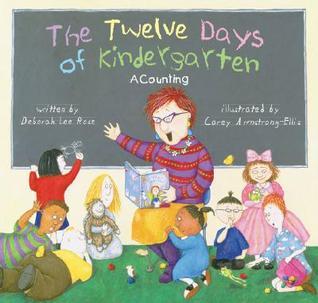 The Twelve Days of Kindergarten: A Counting Book Deborah Lee Rose