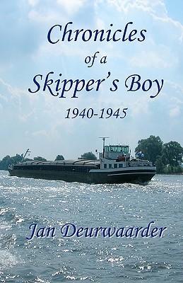 Chronicles of a Skippers Boy 1940 - 1945 Jan Deurwaarder
