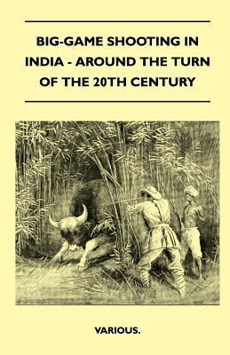 Big-Game Shooting in India - Around the Turn of the 20th Century Various