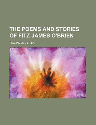The Poems and Stories of Fitz-James OBrien  by  Fitz-James OBrien
