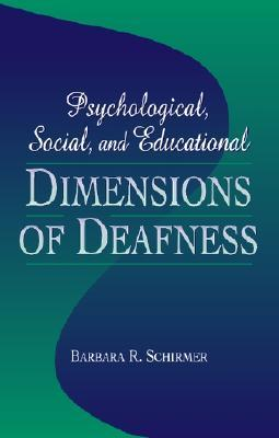 Psychological, Social, and Educational Dimensions of Deafness  by  Barbara R. Schirmer