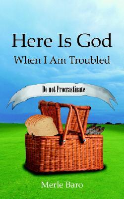 Here Is God When I Am Troubled  by  Merle Baro