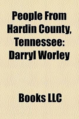 People From Hardin County, Tennessee: Darryl Worley, John W. Frazer, Jim Hardin, Myles Horton, Elizabeth Patterson, John Barnhill Books LLC