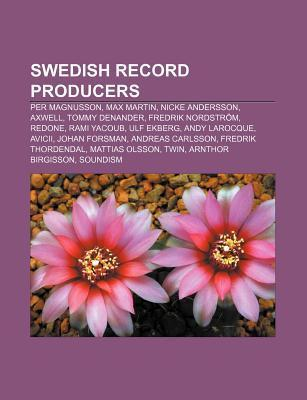 Swedish Record Producers: Max Martin Production Discography, Per Magnusson, Nicke Andersson, Axwell, Redone, Fredrik Nordstr m, Rami Yacoub  by  Books LLC