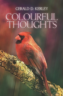 Colourful Thoughts  by  Gerald D. Kerley