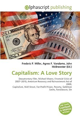 Capitalism: A Love Story Frederic P.  Miller