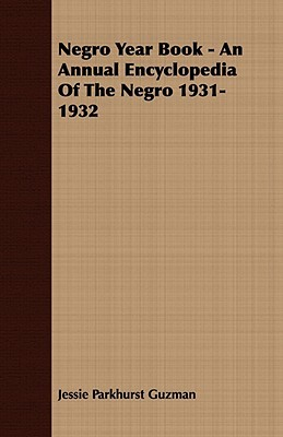 Negro Year Book - An Annual Encyclopedia of the Negro 1931-1932  by  Jessie Parkhurst Guzman