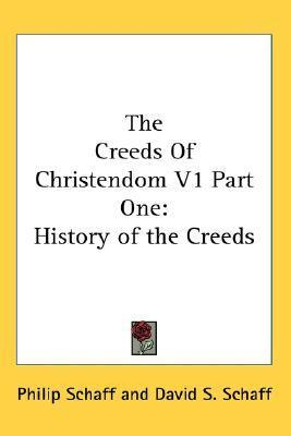 The Creeds of Christendom V1 Part One: History of the Creeds Philip Schaff