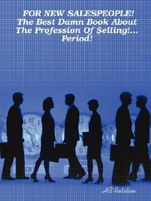 For New Salespeople! the Best Damn Book about the Profession of $Elling!... Period! H.B. Rutstein