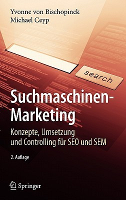 Suchmaschinen-Marketing: Konzepte, Umsetzung Und Controlling Fur SEO Und SEM  by  Michael Ceyp
