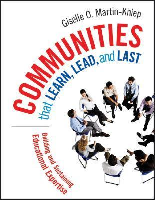 Communities That Learn, Lead, and Last: Building and Sustaining Educational Expertise  by  Giselle O. Martin-Kniep